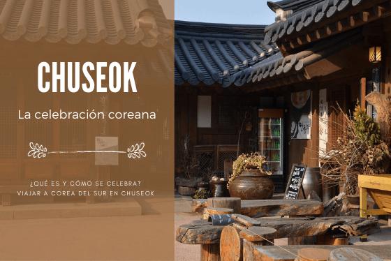 Chuseok: La celebración coreana. ¿Qué es y cómo se celebra? Viajar a Corea del Sur en Chuseok.