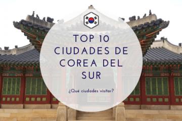 Top 10 ciudades de Corea del Sur, ¿qué ciudades visitar?